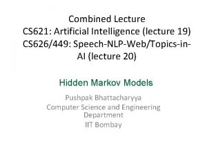 Combined Lecture CS 621 Artificial Intelligence lecture 19
