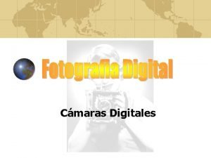 Cmaras Digitales Cmaras Digitales Las cmaras digitales captan