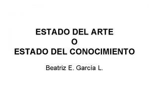 ESTADO DEL ARTE O ESTADO DEL CONOCIMIENTO Beatriz