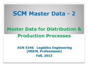 SCM Master Data 2 Master Data for Distribution