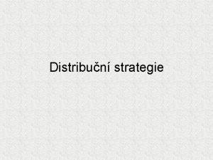 Distribun strategie Analza faktor Cle distribuce Charakter trhu