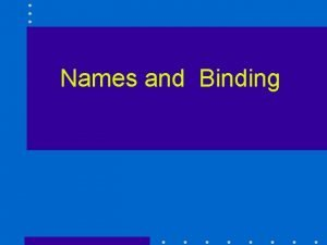 Names and Binding von Neumann Architecture memory where