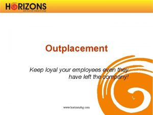 Outplacement Keep loyal your employees even they have