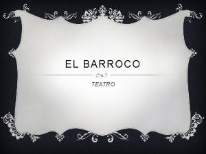 EL BARROCO TEATRO EL TEATRO EN EL BARROCO