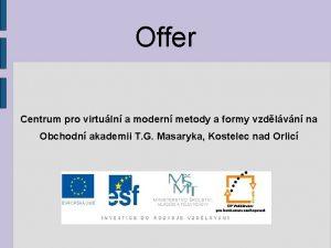 Offer Centrum pro virtuln a modern metody a