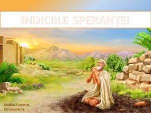 INDICIILE SPERANEI Studiul 9 pentru 26 noiembrie Cu