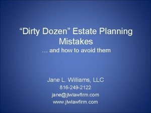 Dirty Dozen Estate Planning Mistakes and how to