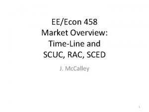 EEEcon 458 Market Overview TimeLine and SCUC RAC