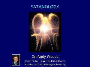 SATANOLOGY Dr Andy Woods Senior Pastor Sugar Land