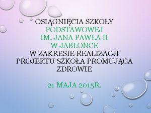 OSIGNICIA SZKOY PODSTAWOWEJ IM JANA PAWA II W