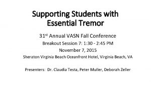 Supporting Students with Essential Tremor 31 st Annual