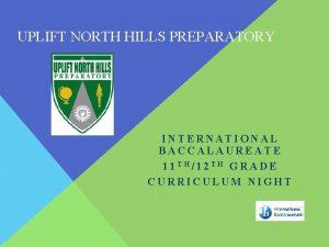 UPLIFT NORTH HILLS PREPARATORY INTERNATIONAL BACCALAUREATE 11 TH12