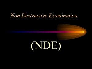 Non Destructive Examination NDE Non Destructive Examination NDE