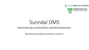 Sunndal DMS Desentralisering av tjenestetilbud i spesialisthelsetjenesten Peggy