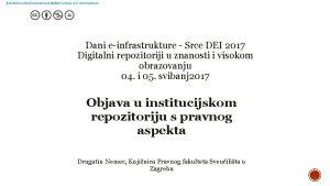 Dani einfrastrukture Srce DEI 2017 Digitalni repozitoriji u