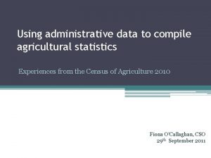 Using administrative data to compile agricultural statistics Experiences
