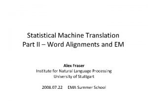 Statistical Machine Translation Part II Word Alignments and