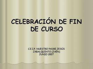 CELEBRACIN DE FIN DE CURSO C E I