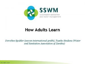 How Adults Learn Dorothee Spuhler seecon international gmbh