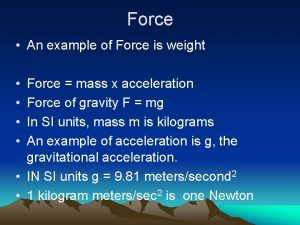 Force An example of Force is weight Force