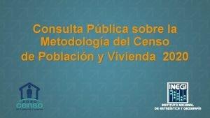 Consulta Pblica sobre la Metodologa del Censo de