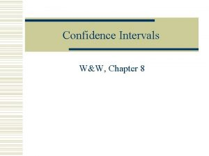 Confidence Intervals WW Chapter 8 Confidence Interval Review