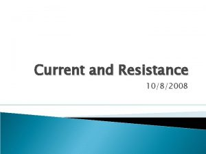 Current and Resistance 1082008 New Topic Current and