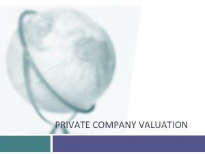 PRIVATE COMPANY VALUATION IPO Pricing versus Valuation You