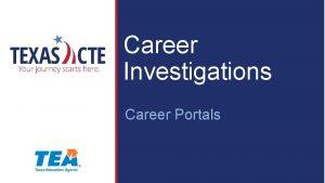 Career Investigations Career Portals Copyright Texas Education Agency