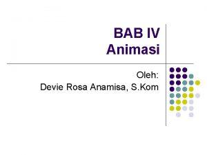 BAB IV Animasi Oleh Devie Rosa Anamisa S