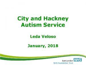 City and Hackney Autism Service Leda Veloso January