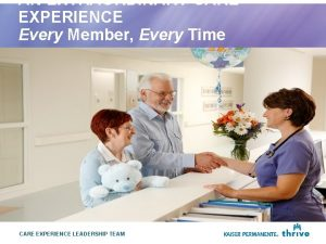 AN EXTRAORDINARY CARE EXPERIENCE Every Member Every Time