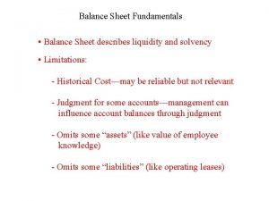 Balance Sheet Fundamentals Balance Sheet describes liquidity and