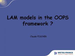 LAM models in the OOPS framework Claude FISCHER