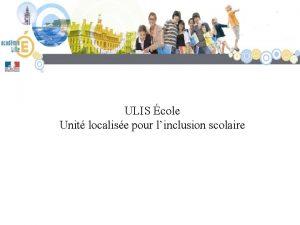ULIS cole Unit localise pour linclusion scolaire Scolarisation