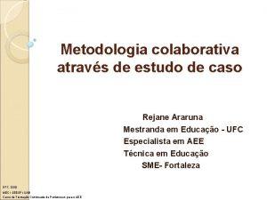 Metodologia colaborativa atravs de estudo de caso Rejane
