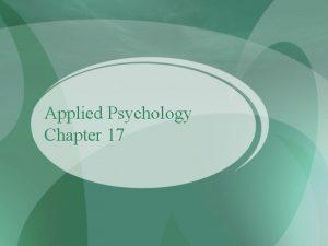Applied Psychology Chapter 17 Applied Psychology Overview IndustrialOrganizational