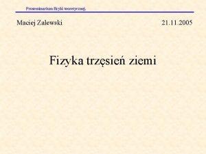 Proseminarium fizyki teoretycznej Maciej Zalewski Fizyka trzsie ziemi