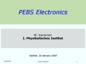 PEBS Electronics W Karpinski I Physikalisches Institut Aachen