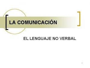 LA COMUNICACIN EL LENGUAJE NO VERBAL 1 1