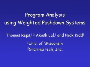 Program Analysis using Weighted Pushdown Systems Thomas Reps