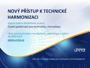 NOV PSTUP K TECHNICK HARMONIZACI Vypracovno kolektivem autor