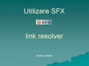 Utilizare SFX link resolver Doina Ostafe SFX u