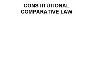 CONSTITUTIONAL COMPARATIVE LAW Contents 1 Historic constitution constitutional