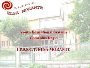 Youth Educational Systems Comenius Regio I P S