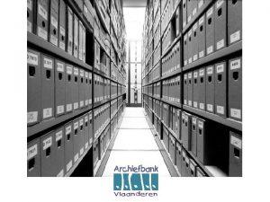 Archiefbank databank privaatrechtelijk archief registratie op bestandsniveau online