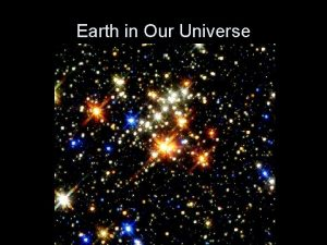 Earth in Our Universe Big Bang Theory the