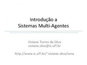 Introduo a Sistemas MultiAgentes Viviane Torres da Silva