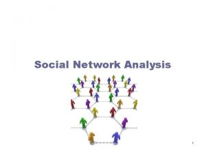 Social Network Analysis 1 What is Network Analysis