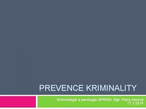 PREVENCE KRIMINALITY Kriminologie a penologie SPR 508 Mgr